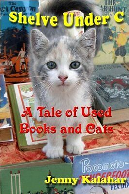 Shelve Under C: A Tale of Used Books and Cats (Turning Pages) by Jenny Kalahar