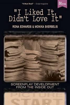 I Liked It, Didn't Love It: Screenplay Development from the Inside Out by...