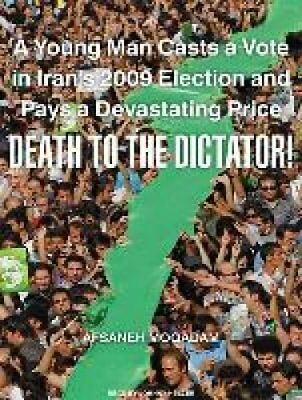 Death to the Dictator! A Young Man Casts a Vote in Iran's 2009 ... 9781400147724