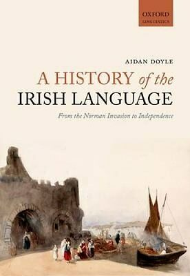 A History of the Irish Language From the Norman Invasion to Ind... 9780198724766