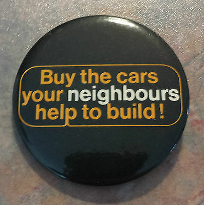Buy The Cars Your Neighbours Help to Build! Canada Auto Work Union Pinback 1980