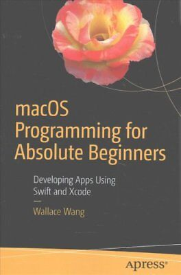 MacOS Programming for Absolute Beginners: Developing Apps Using Swift and...