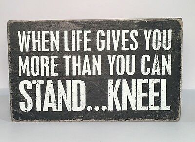 Box Sign Life Gives more than you can Stand Kneel Quote Family Friend Gift #829