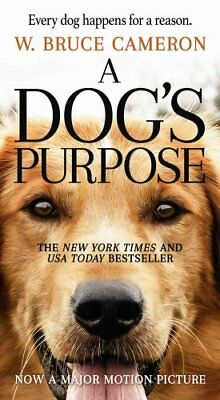 A Dog's Purpose A Novel for Humans by W Bruce Cameron 9780765388100