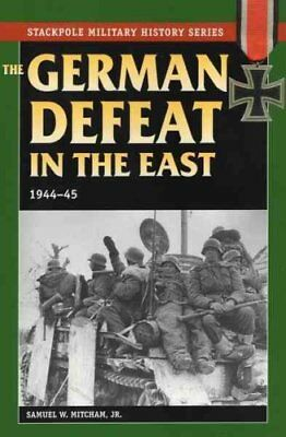 German Defeat in the East by Samuel W. Mitcham 9780811733717 (Paperback, 2007)