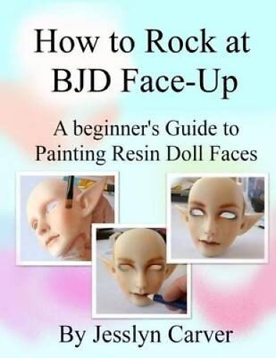 How to Rock at Bjd Face-Ups: A Beginner's Guide to Painting Resin Doll Faces...
