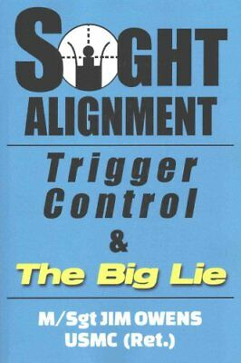 Sight Alignment, Trigger Control & the Big Lie by Dean Jim Owens (Paperback /...