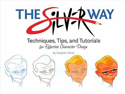 The Silver Way: Techniques, Tips, and Tutorials for Effective Character...