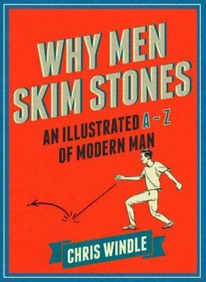 Why Men Skim Stones An Illustrated A-Z of Modern Man 9780224101004