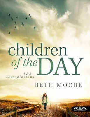 Children of the Day : 1 and 2 Thessalonians by Beth Moore (2014, Paperback)