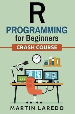 R Programming for Beginners - For Data Science -: Crash Course by Martin...
