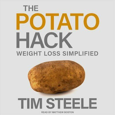 The Potato Hack: Weight Loss Simplified by Tim Steele (CD-Audio, 2017)