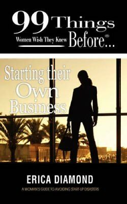 99 Things Women Wish They Knew Before Starting Their Own Business 9780986692307