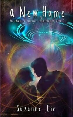 A New Home: Pleiadian Perspective on Ascension Book One by Suzanne Lie...