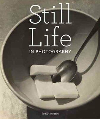 Still Life in Photography by Paul Martineau 9781606060339 (Hardback, 2010)