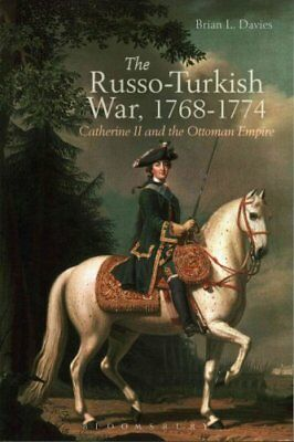 The Russo-Turkish War, 1768-1774 Catherine II and the Ottoman E... 9781472508010