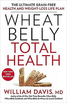Wheat Belly Total Health: The Ultimate Grain-Free Health and Weight-Loss Life...