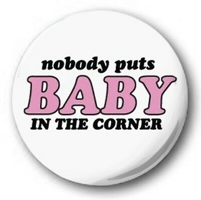 """NOBODY PUTS BABY IN THE CORNER - 25mm 1"""" Button Badge - Novelty Dirty Dancing"""