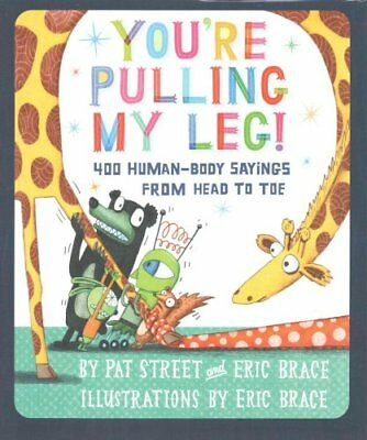 You're Pulling My Leg! 400 Human-Body Sayings from Head to Toe 9780823421350