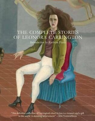 The Complete Stories of Leonora Carrington by Leonora Carrington (Paperback /...