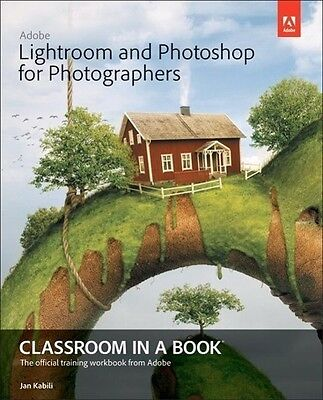 Adobe Lightroom and Photoshop for Photographers Classroom in a Book Jan Kab ...