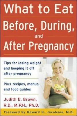 What to Eat Before, During, and After Pregnancy by Judith E. Brown 9780071459211