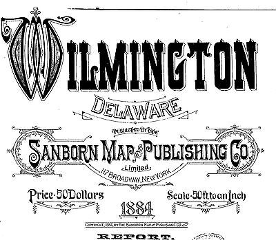 Wilmington, Delawaer~Sanborn Map© sheets~double fold maps on a CD  made in 1884