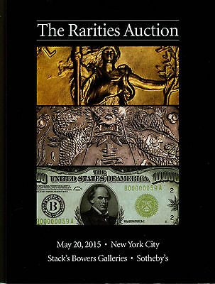 Stack's Bowers Galleries - The Rarities Auction - May 20, 2015 - Auction Catalog