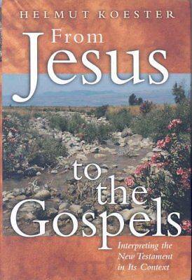 From Jesus to Gospel: Interpreting the New Testament in Its Context by Helmut...