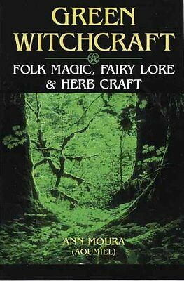 Green Witchcraft: Folk Magic, Fairy Lore and Herb Craft by Aoumiel 9781567186901