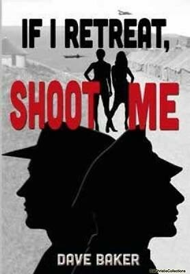 If I Retreat Shoot Me Dave Baker Paperback NEW Book