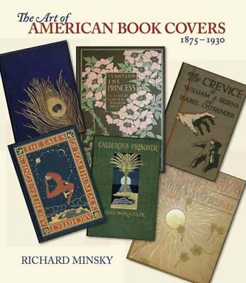 The Art of American Book Covers: 1875-1930 by Richard Minsky (Paperback /...