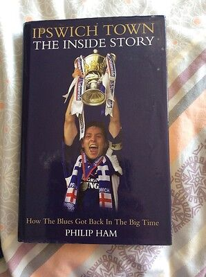 Ipswich Town : The Inside Story By Phil Ham. Hardback Book.