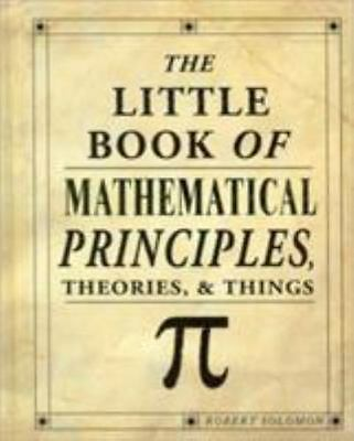 The Little Book of Mathematical Principles, Theories, and Things by Robert Solo…