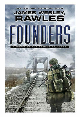 Founders : A Novel of the Coming Collapse by James Wesley Rawles ( Hardcover)
