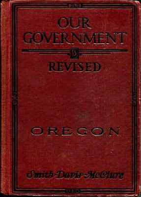 OUR GOVERNMENT REVISED: OREGON; A Textbook of Civics; 1932 Book by Smith, Davis,