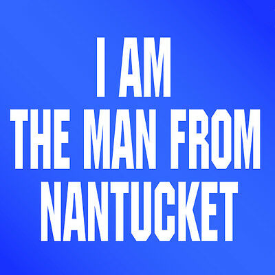 I AM THE MAN FROM NANTUCKET - 1 Pin Button - Cape Cod, Key West Style