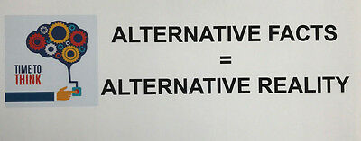 Time To Think: Alternative Facts = Alternative Reality