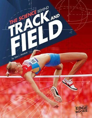 The Science Behind Track and Field by Lisa J Amstutz 9781491481622