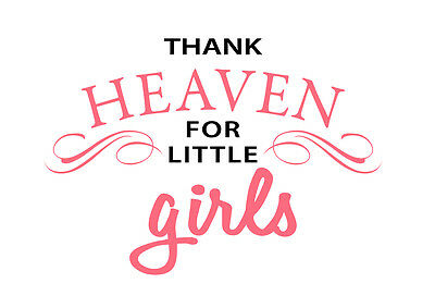 """Nursery Room Decal """"THANK HEAVEN FOR LITTLE GIRLS""""  2 Color Options"""