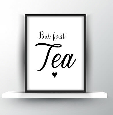 Inspirational Quote Poster Print A4 Decor gift wall decor But first Tea kitchen