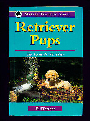 Dog Book 1999 Retriever Pups The Formative First Year by Bill Tarrant Training