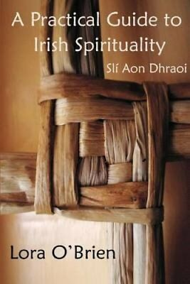A Practical Guide to Irish Spirituality: SLT Aon Dhraoi by Lora O'Brien...