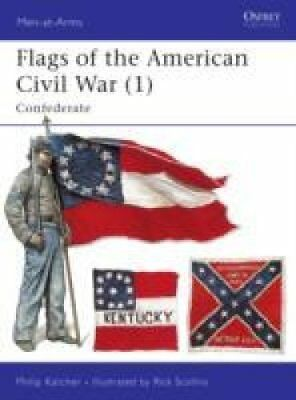 Flags of the American Civil War: Confederate v.1 by Philip Katcher 9781855322707