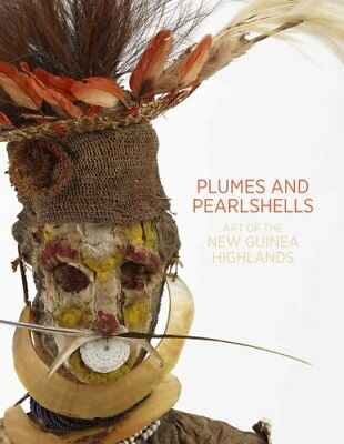 Plumes and Pearlshells Art of the New Guinea Highlands 9781741741056