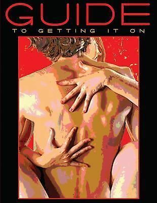 Guide to Getting It On! A Book About the Wonders of Sex