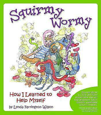 Squirmy Wormy: How I Learned to Help Myself by Lynda Farrington Wilson (Paperba…