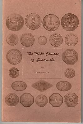 THE TOKEN COINAGE of GUATEMALA by ODIS H CLARK JR Excellent Used
