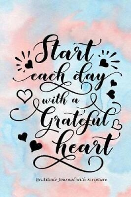 Start Each Day With a Grateful Heart Gratitude Journal With Bib... 9781547193141