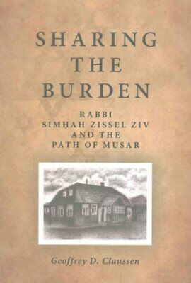 Sharing the Burden Rabbi Simhah Zissel Ziv and the Path of Musar 9781438458342